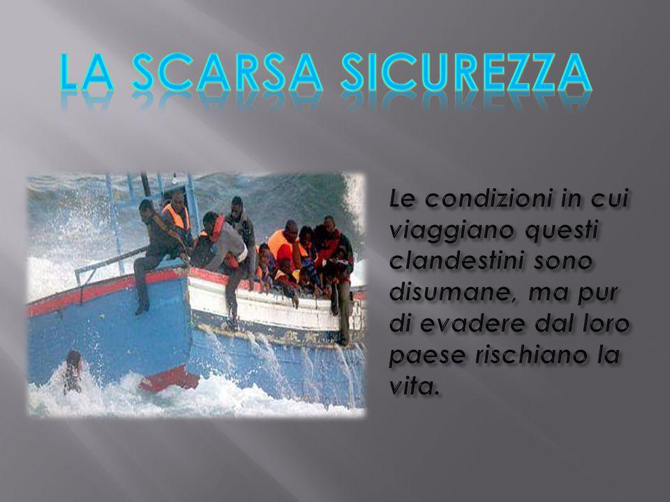 La scarsa sicurezza Le condizioni in cui viaggiano questi clandestini sono disumane, ma pur di evadere dal loro paese rischiano la vita.