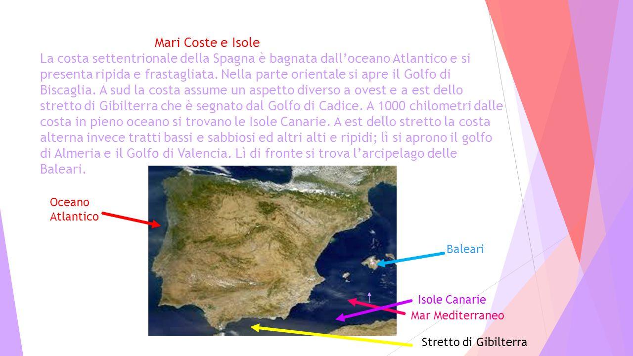 Mari Coste e Isole La costa settentrionale della Spagna è bagnata dall'oceano Atlantico e si presenta ripida e frastagliata. Nella parte orientale si apre il Golfo di Biscaglia. A sud la costa assume un aspetto diverso a ovest e a est dello stretto di Gibilterra che è segnato dal Golfo di Cadice. A 1000 chilometri dalle costa in pieno oceano si trovano le Isole Canarie. A est dello stretto la costa alterna invece tratti bassi e sabbiosi ed altri alti e ripidi; lì si aprono il golfo di Almeria e il Golfo di Valencia. Lì di fronte si trova l'arcipelago delle Baleari.