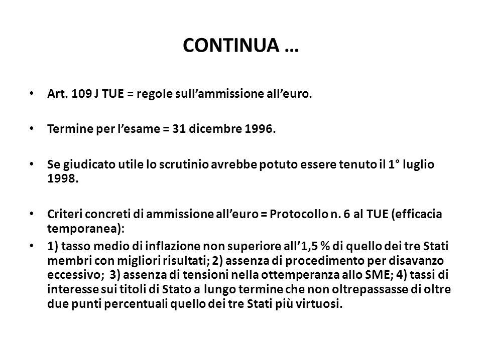 CONTINUA … Art. 109 J TUE = regole sull'ammissione all'euro.