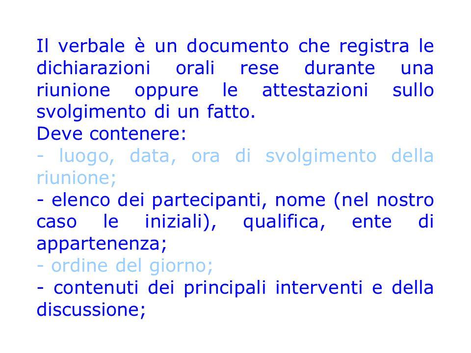 Il verbale è un documento che registra le dichiarazioni orali rese durante una riunione oppure le attestazioni sullo svolgimento di un fatto.