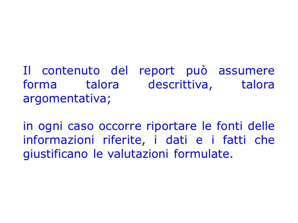 Il contenuto del report può assumere forma talora descrittiva, talora argomentativa;