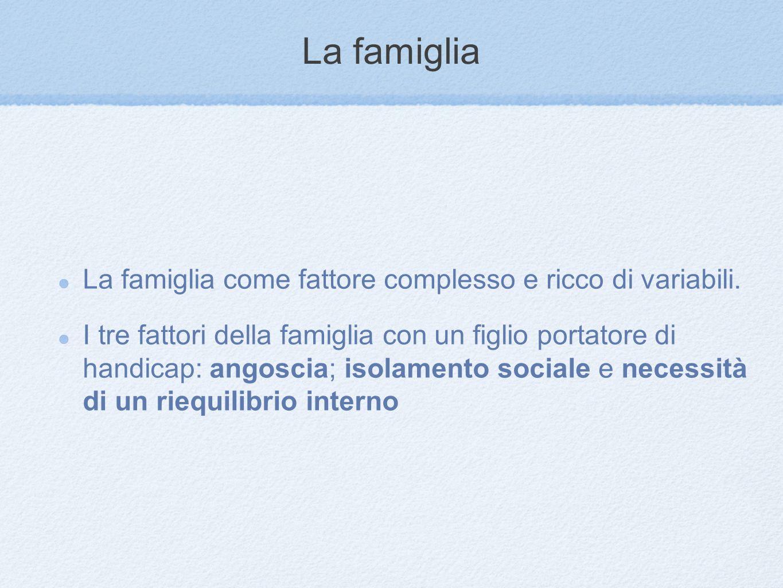 La famiglia La famiglia come fattore complesso e ricco di variabili.