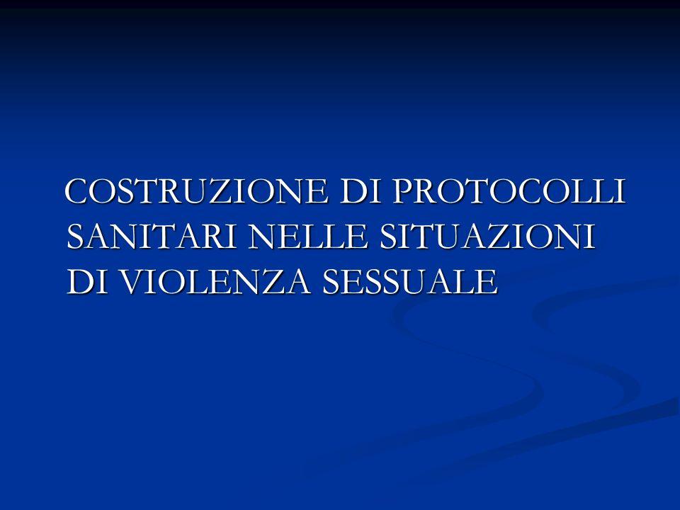 COSTRUZIONE DI PROTOCOLLI SANITARI NELLE SITUAZIONI DI VIOLENZA SESSUALE