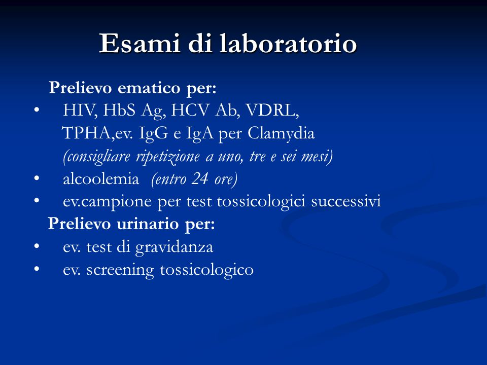 Esami di laboratorio Prelievo ematico per: HIV, HbS Ag, HCV Ab, VDRL, TPHA,ev. IgG e IgA per Clamydia.