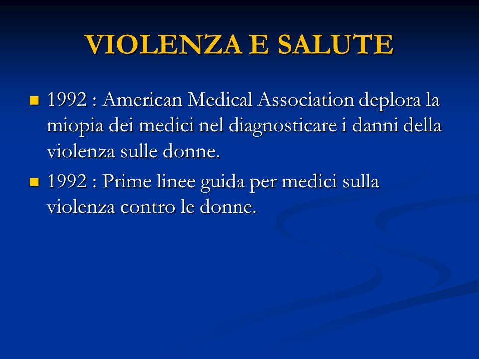 VIOLENZA E SALUTE 1992 : American Medical Association deplora la miopia dei medici nel diagnosticare i danni della violenza sulle donne.