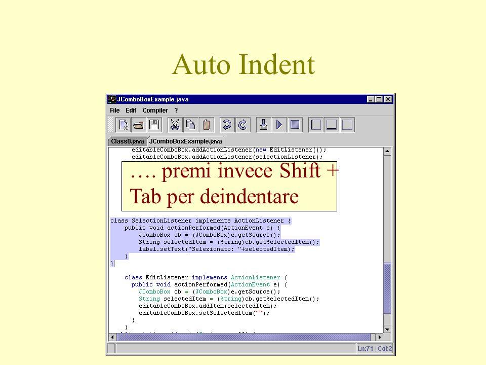 Auto Indent …. premi invece Shift + Tab per deindentare