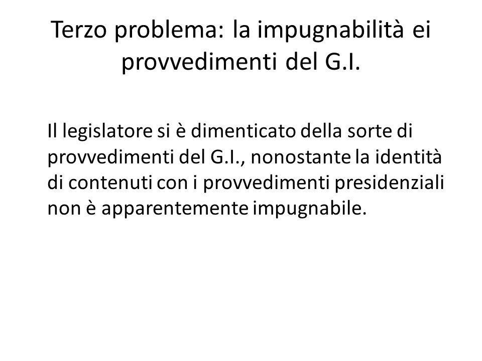 Terzo problema: la impugnabilità ei provvedimenti del G.I.