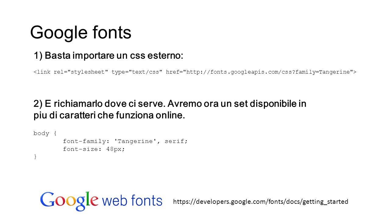 Google fonts 1) Basta importare un css esterno: