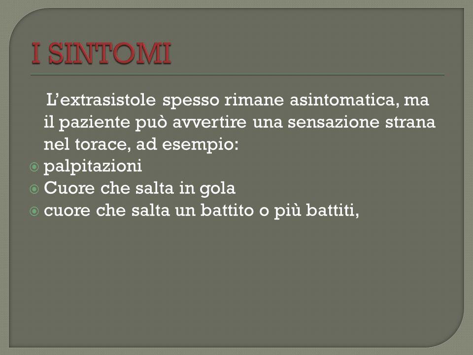 I SINTOMI L'extrasistole spesso rimane asintomatica, ma il paziente può avvertire una sensazione strana nel torace, ad esempio:
