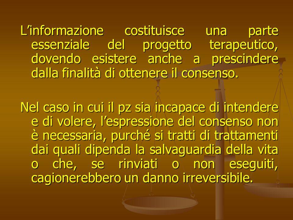L'informazione costituisce una parte essenziale del progetto terapeutico, dovendo esistere anche a prescindere dalla finalità di ottenere il consenso.