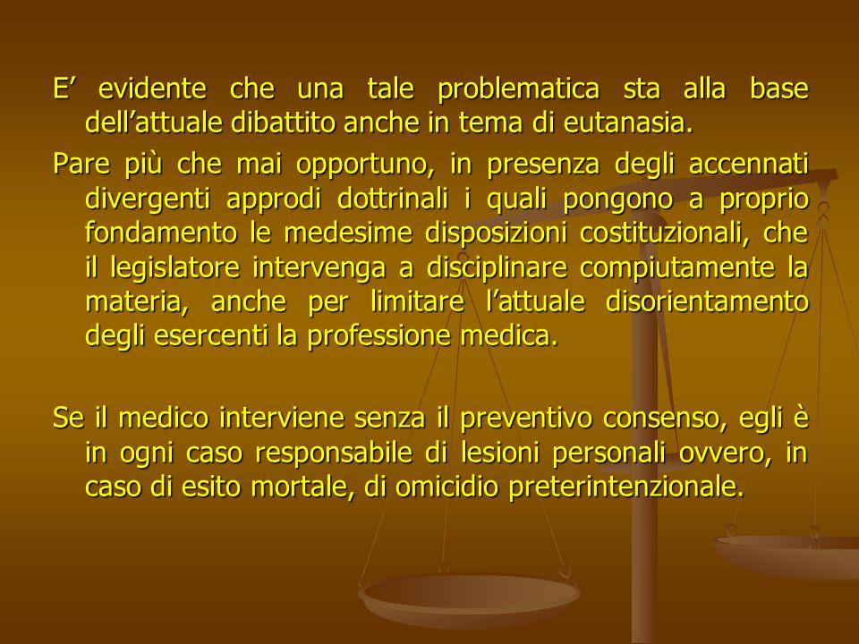 E' evidente che una tale problematica sta alla base dell'attuale dibattito anche in tema di eutanasia.