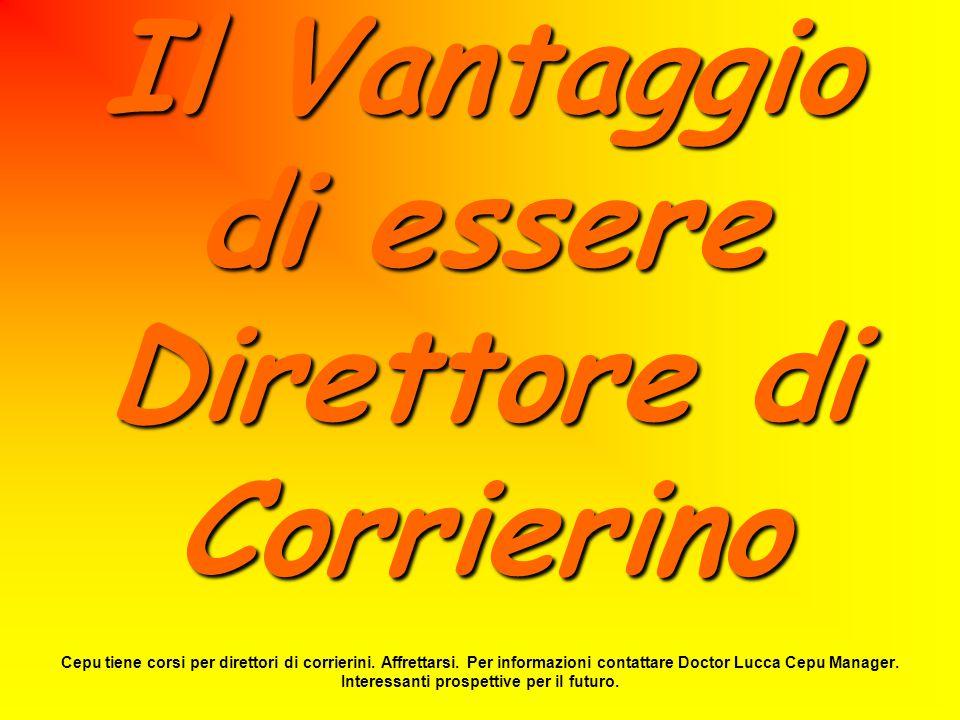Il Vantaggio di essere Direttore di Corrierino Cepu tiene corsi per direttori di corrierini.
