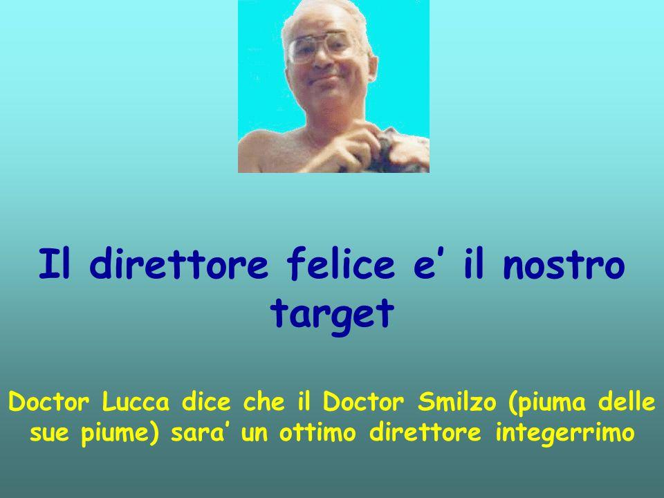 Il direttore felice e' il nostro target Doctor Lucca dice che il Doctor Smilzo (piuma delle sue piume) sara' un ottimo direttore integerrimo