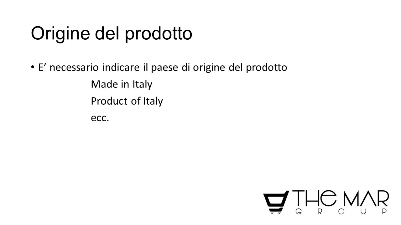 Origine del prodotto E' necessario indicare il paese di origine del prodotto. Made in Italy. Product of Italy.