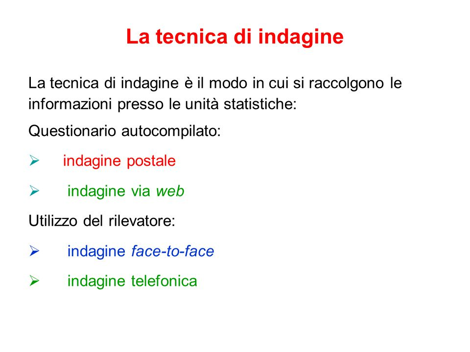 La tecnica di indagine La tecnica di indagine è il modo in cui si raccolgono le. informazioni presso le unità statistiche: