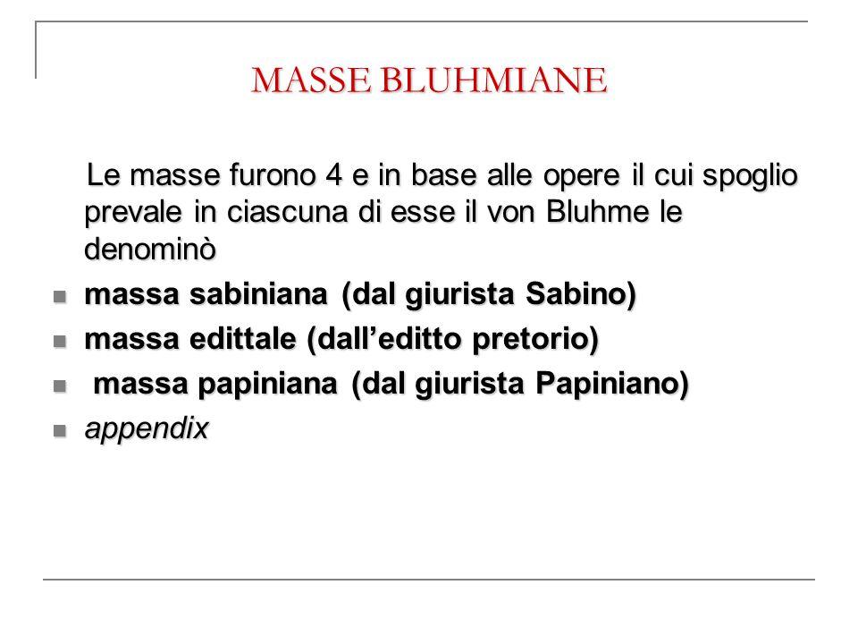 MASSE BLUHMIANE Le masse furono 4 e in base alle opere il cui spoglio prevale in ciascuna di esse il von Bluhme le denominò.