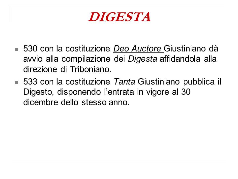 DIGESTA 530 con la costituzione Deo Auctore Giustiniano dà avvio alla compilazione dei Digesta affidandola alla direzione di Triboniano.