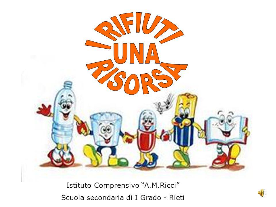 I RIFIUTI UNA RISORSA Istituto Comprensivo A.M.Ricci