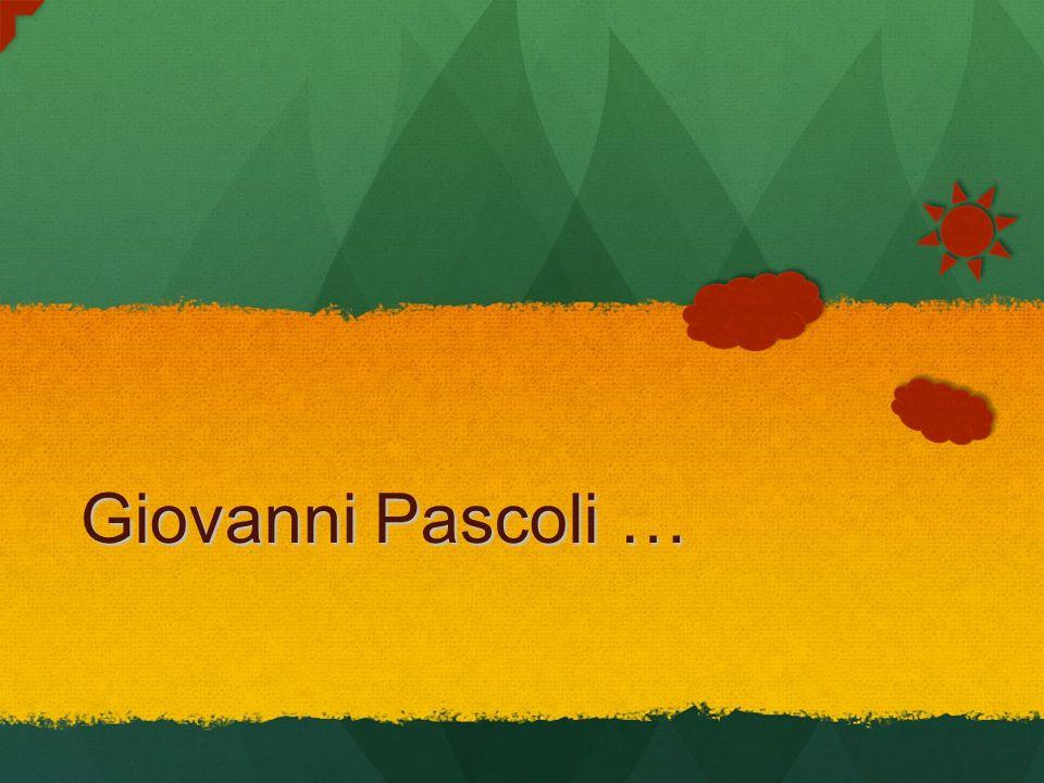 Giovanni Pascoli …