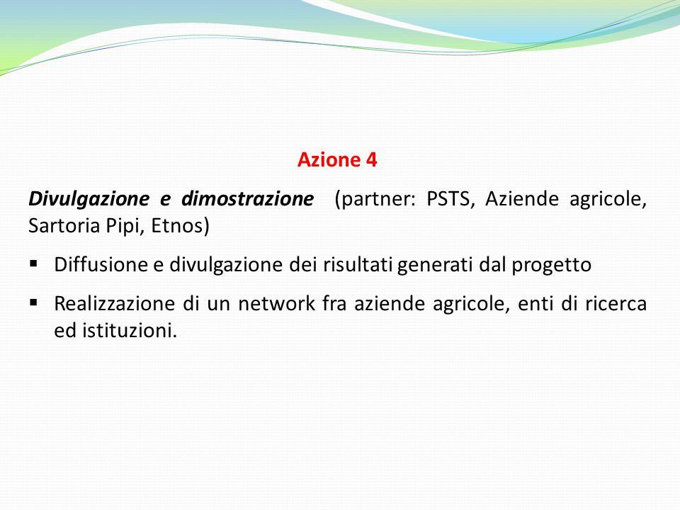 Azione 4 Divulgazione e dimostrazione (partner: PSTS, Aziende agricole, Sartoria Pipi, Etnos)