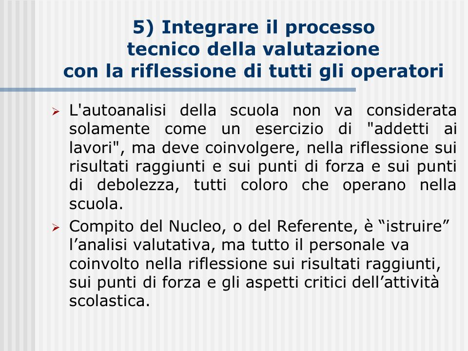 5) Integrare il processo tecnico della valutazione con la riflessione di tutti gli operatori