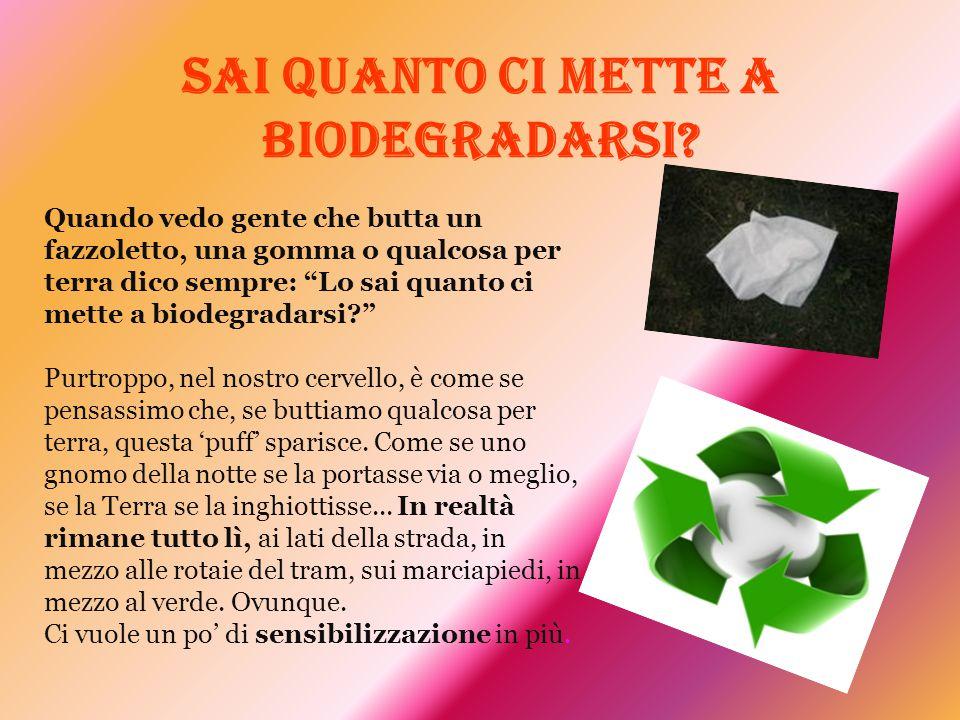 Sai quanto ci mette a biodegradarsi