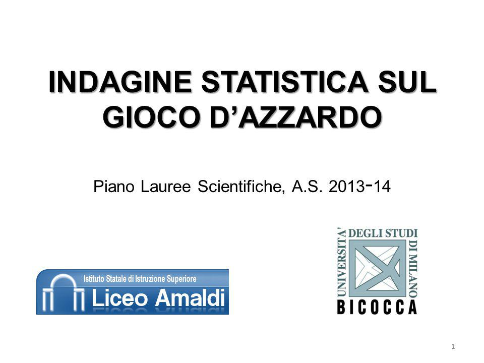 INDAGINE STATISTICA SUL GIOCO D'AZZARDO Piano Lauree Scientifiche, A.S. 2013-14