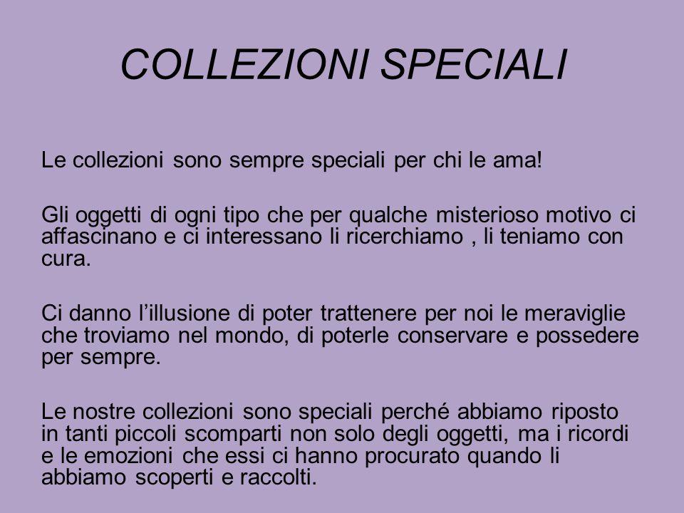 COLLEZIONI SPECIALI Le collezioni sono sempre speciali per chi le ama!