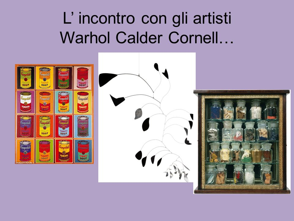 L' incontro con gli artisti Warhol Calder Cornell…