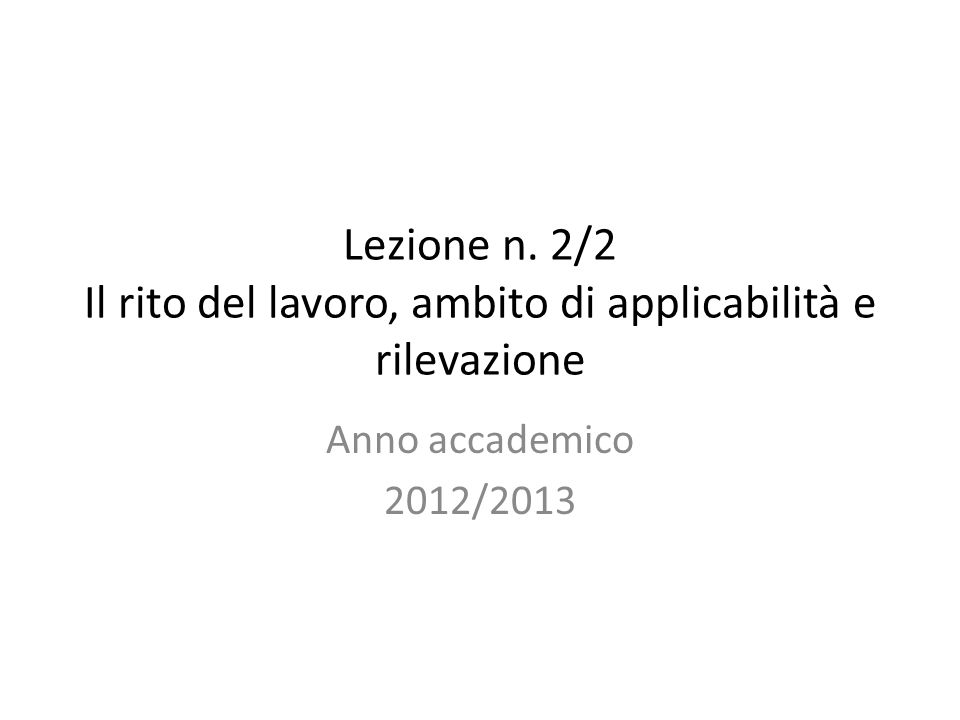 Lezione n. 2/2 Il rito del lavoro, ambito di applicabilità e rilevazione