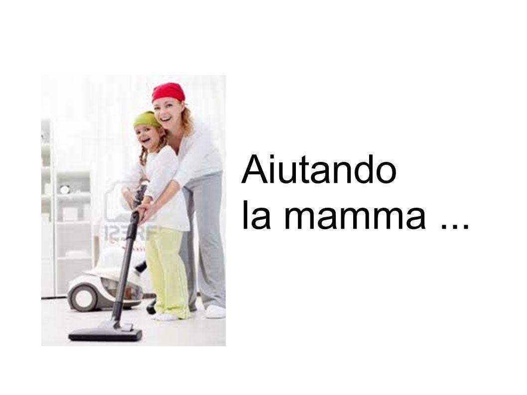 Aiutando la mamma ...