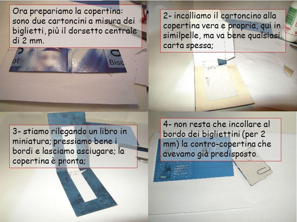 Ora prepariamo la copertina: sono due cartoncini a misura dei biglietti, più il dorsetto centrale di 2 mm.