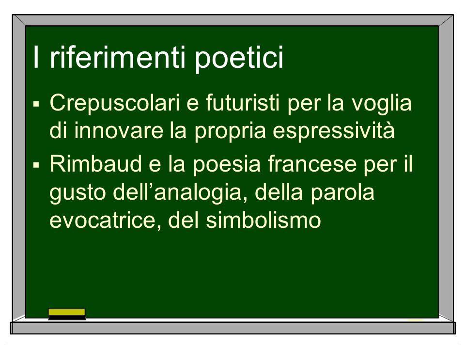 I riferimenti poetici Crepuscolari e futuristi per la voglia di innovare la propria espressività.