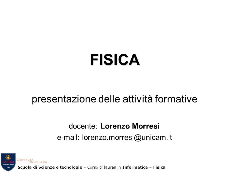 FISICA presentazione delle attività formative docente: Lorenzo Morresi