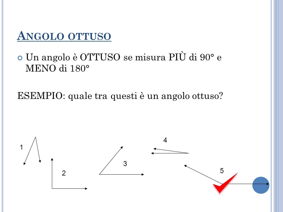 Angolo ottuso Un angolo è OTTUSO se misura più di 90° e meno di 180°
