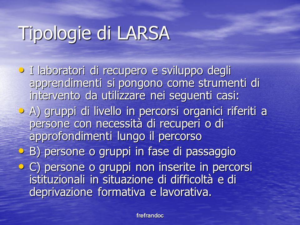 Tipologie di LARSA I laboratori di recupero e sviluppo degli apprendimenti si pongono come strumenti di intervento da utilizzare nei seguenti casi: