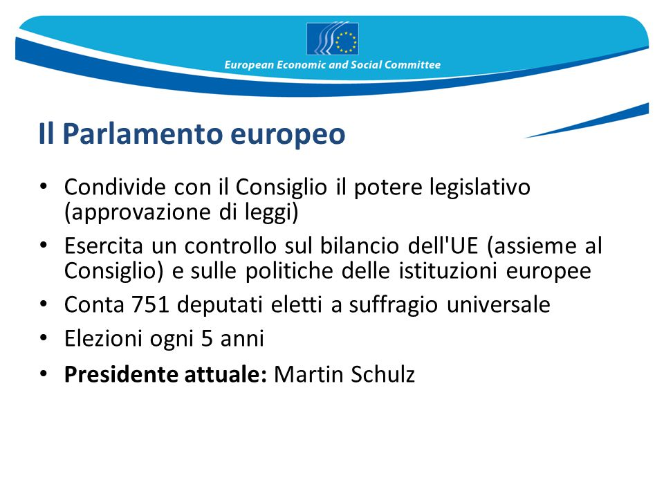 Il Parlamento europeo Condivide con il Consiglio il potere legislativo (approvazione di leggi)