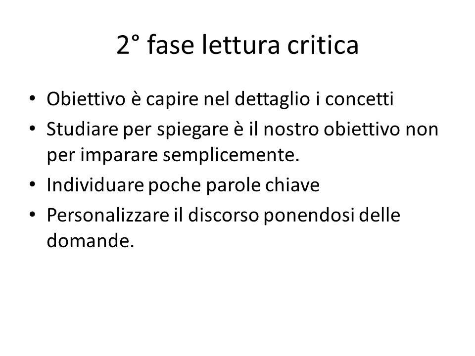 2° fase lettura critica Obiettivo è capire nel dettaglio i concetti