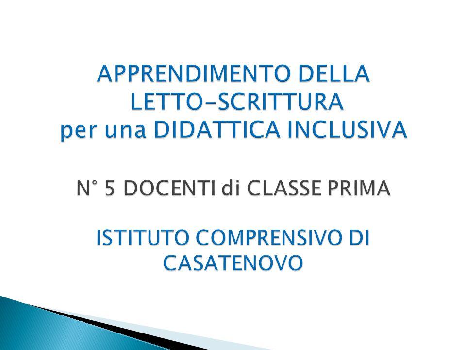 APPRENDIMENTO DELLA LETTO-SCRITTURA per una DIDATTICA INCLUSIVA N° 5 DOCENTI di CLASSE PRIMA ISTITUTO COMPRENSIVO DI CASATENOVO