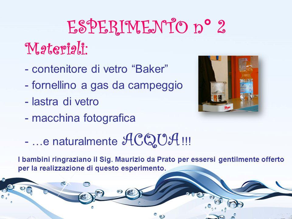 ESPERIMENTO n° 2 Materiali: - contenitore di vetro Baker