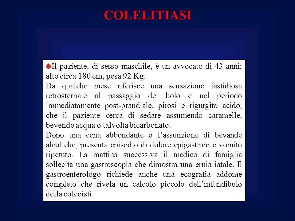 COLELITIASI Il paziente, di sesso maschile, è un avvocato di 43 anni; alto circa 180 cm, pesa 92 Kg.