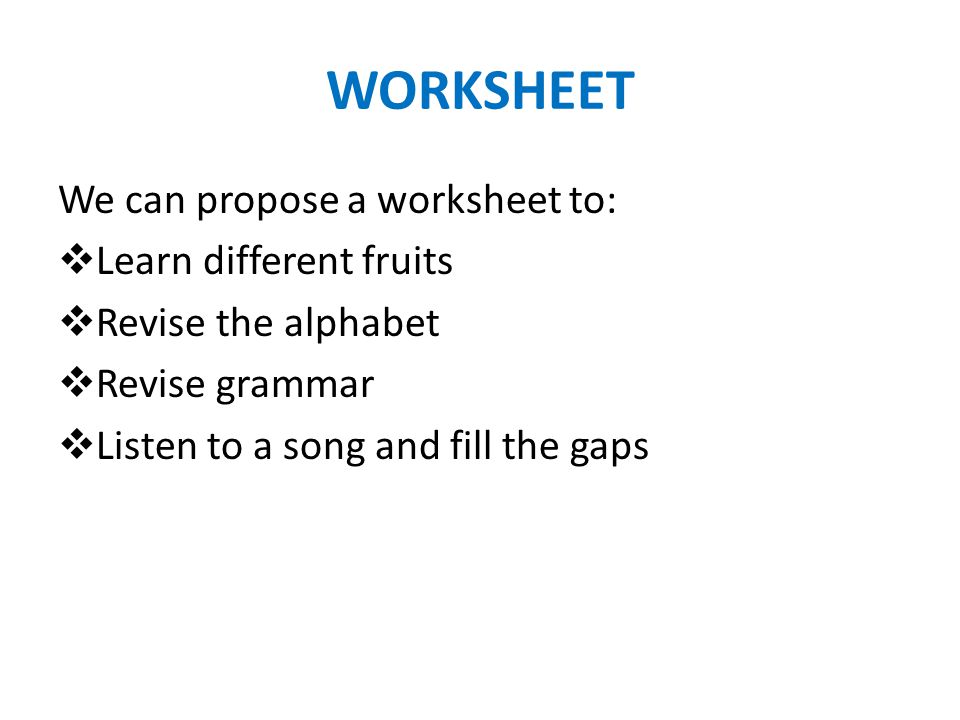 WORKSHEET We can propose a worksheet to: Learn different fruits