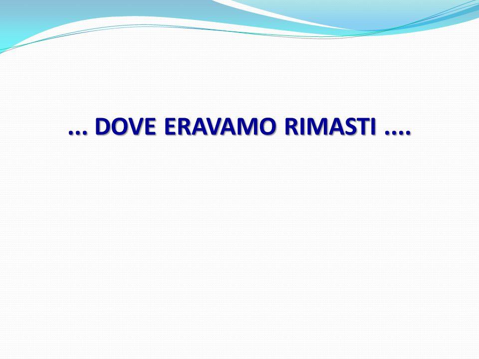 ... DOVE ERAVAMO RIMASTI ....