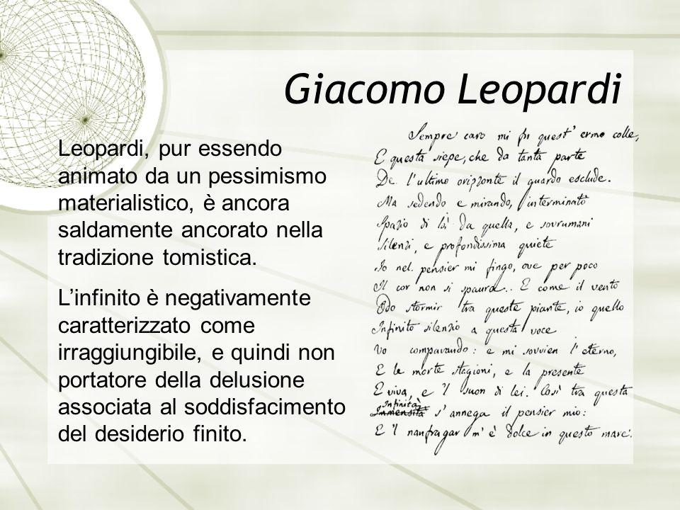 Giacomo Leopardi Leopardi, pur essendo animato da un pessimismo materialistico, è ancora saldamente ancorato nella tradizione tomistica.