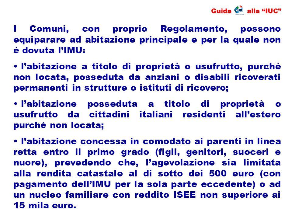 Guida alla IUC I Comuni, con proprio Regolamento, possono equiparare ad abitazione principale e per la quale non è dovuta l'IMU: