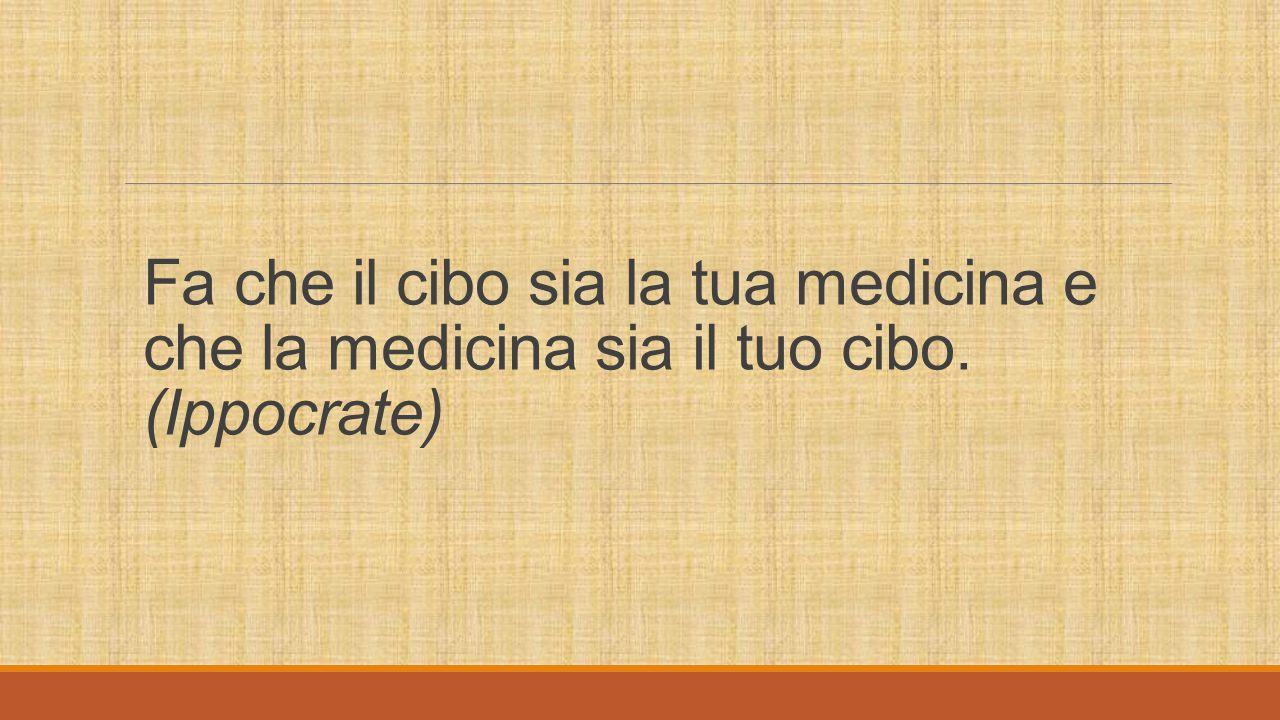 Fa che il cibo sia la tua medicina e che la medicina sia il tuo cibo