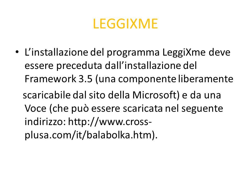 LEGGIXME L'installazione del programma LeggiXme deve essere preceduta dall'installazione del Framework 3.5 (una componente liberamente.
