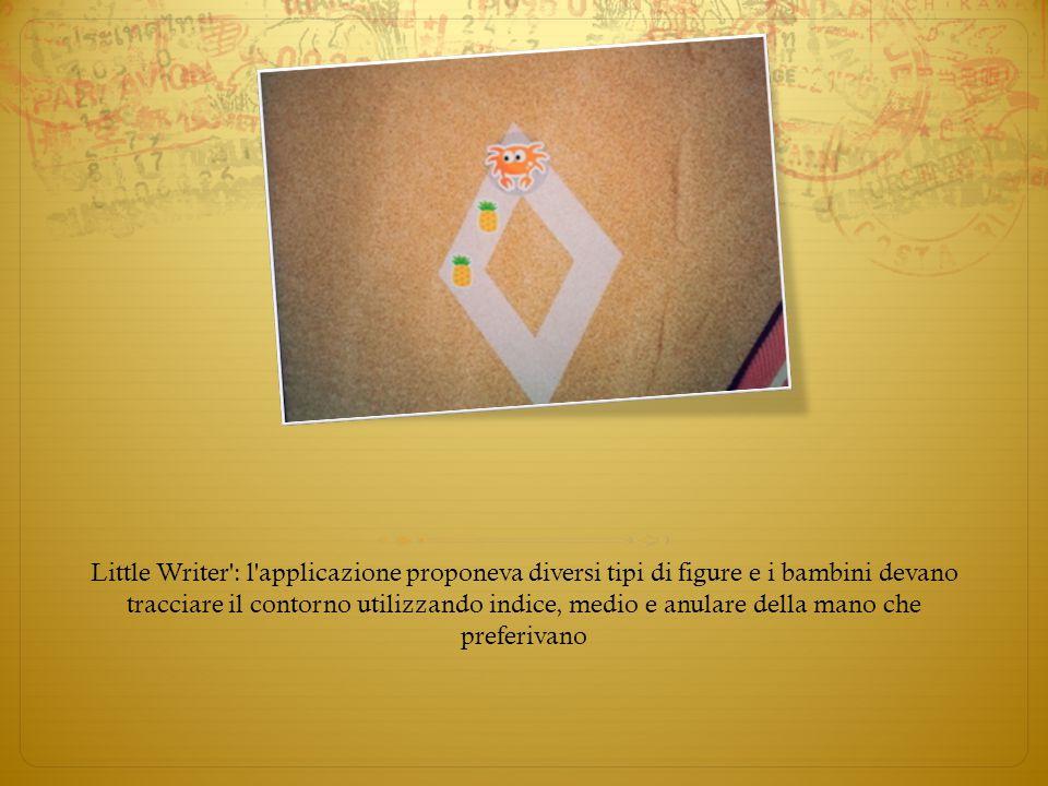 Little Writer : l applicazione proponeva diversi tipi di figure e i bambini devano tracciare il contorno utilizzando indice, medio e anulare della mano che preferivano