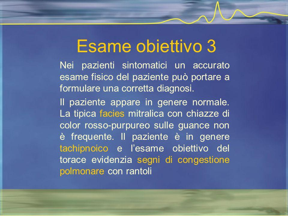 Esame obiettivo 3 Nei pazienti sintomatici un accurato esame fisico del paziente può portare a formulare una corretta diagnosi.