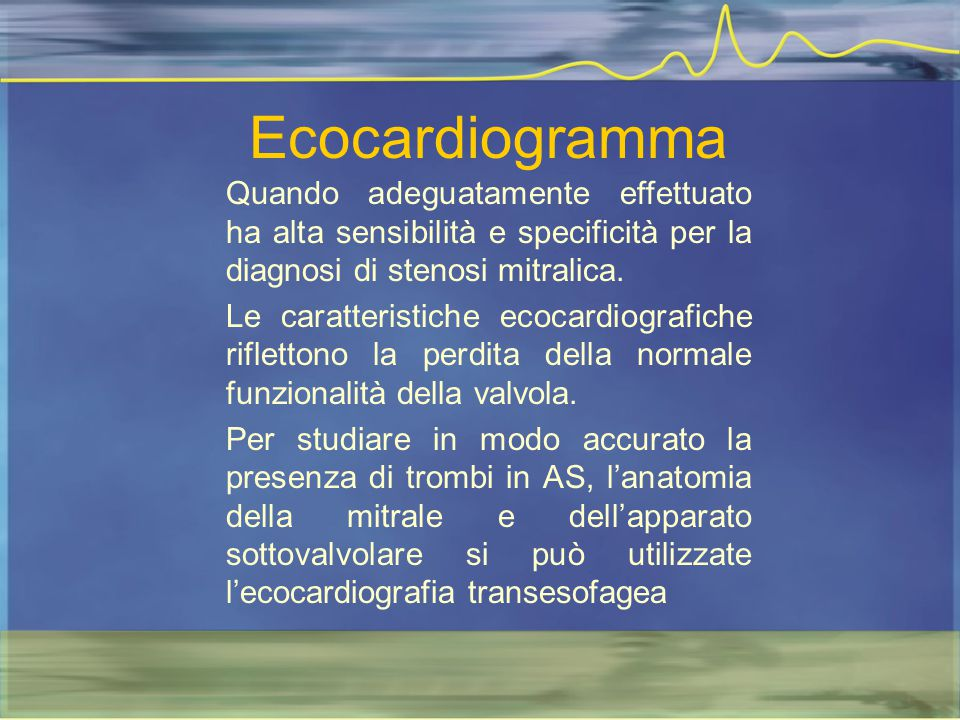 Ecocardiogramma Quando adeguatamente effettuato ha alta sensibilità e specificità per la diagnosi di stenosi mitralica.